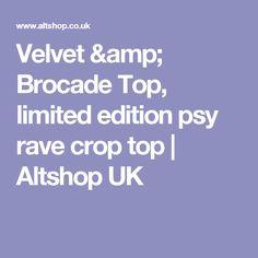 Velvet & Brocade Top, limited edition psy rave crop top   Altshop UK