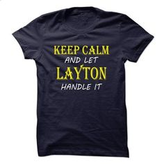 Keep Calm and Let LAYTON Handle It TA - #striped shirt #summer tee. ORDER HERE => https://www.sunfrog.com/Names/Keep-Calm-and-Let-LAYTON-Handle-It-TA.html?68278