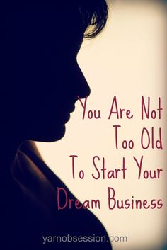 You Are Not Too Old To Start Your Dream Business