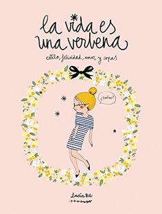 La Vida Es Una Verbena. Estilo, Felicidad, Amor Y Copas (ILUSTRACION) de Lucía Be http://www.amazon.es/dp/8416177724/ref=cm_sw_r_pi_dp_evYtwb17P65DG