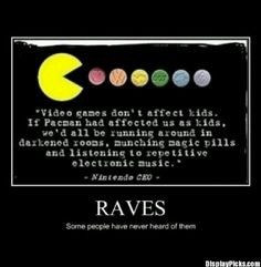 Raves- this cracks me up, expect I don't do the whole drug thing.