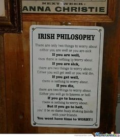Funny pictures about The Irish Philosophy. Oh, and cool pics about The Irish Philosophy. Also, The Irish Philosophy photos. Irish Memes, Irish Quotes, Irish Humor, Philosophy Memes, Sarcasm Society, Wise Men Say, Irish Language, Native American Quotes, American Symbols