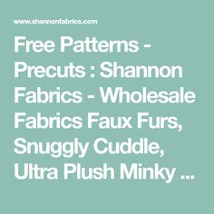 Free Patterns - Precuts : Shannon Fabrics - Wholesale Fabrics Faux Furs, Snuggly Cuddle, Ultra Plush Minky and Super Soft Silky Satin, | AA TECH DESIGN |
