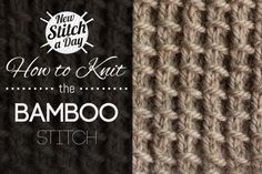 Knitting Tutorial: How to Knit the Bamboo Stitch. To learn this stitch click the link: http://newstitchaday.com/how-to-knit-the-bamboo-stitch/ #knitting #yarn #craft