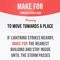 """""""Make for"""" means """"to move towards a place"""". Example: If lightning strikes nearby, make for the nearest building and stay inside until the storm passes."""