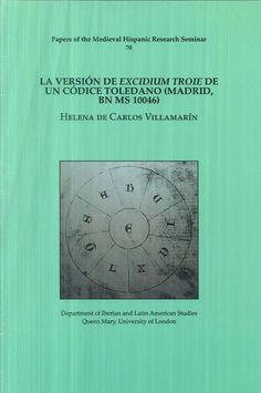 "La versión de ""Excidium Troie"" de un códice toledano (Madrid, BN ms 10046) / Helena de Carlos Villamarín - London : Department of Iberian and Latin American Studies, Queen Mary, University of London, 2012"