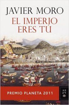 El Imperio eres tú, de Javier Moro. Premio Planeta 2011.
