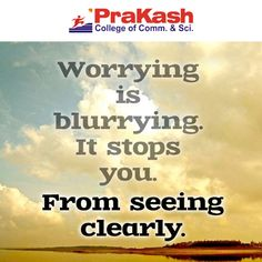 """Worrying is blurrying. It stops you from seeing clearly""  #prakashcollege"