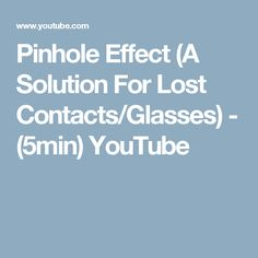 Pinhole Effect (A Solution For Lost Contacts/Glasses) -  (5min)  YouTube