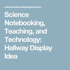Science Notebooking, Teaching, and Technology: Hallway Display Idea