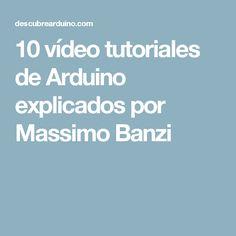 10 vídeo tutoriales de Arduino explicados por Massimo Banzi