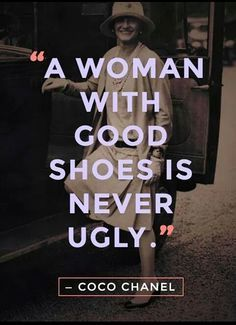 """20 Best Coco Chanel Quotes About Fashion, Life, and True Style """"A woman with good shoes is never ugly."""" - Coco Chanel""""A woman with good shoes is never ugly. Great Quotes, Quotes To Live By, Me Quotes, Funny Quotes, Inspirational Quotes, Style Quotes, Qoutes, Quotes About Style, Quotes On Life"""