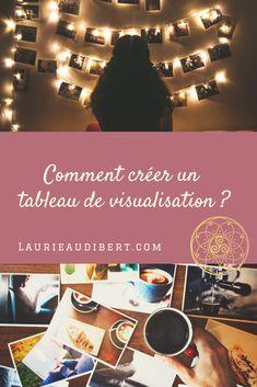 Comment créer un tableau de visualisation ou vision board ? / Utiliser la Loi d'Attraction pour réaliser ses rêves et ses projets / Laurie Audibert, Coach Holistique pour Femmes Entrepreneurs Spirituelles.