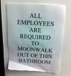 This is the sign that I would post in my office bathrooms ~ someday! (giggles) There shall be laughter and fun in my workplace!