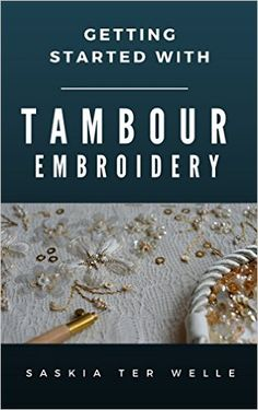 Amazon.com: Getting started with Tambour Embroidery (Haute Couture Embroidery Series Book 1) eBook: Saskia ter Welle: Kindle Store