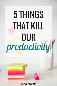 5 Things That Kill Our Productivity | Organization and Productivity | Self Improvement | Blogging and Business | Career - Very Erin Blog