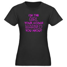 I'm the Girl Your Coach Warned You About T-Shirt - perfect shirt for any sport - softball, basketball, soccer.... great gift too #softballquotes #basketballquotes #cafepress