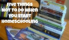 Five Things Not To Do When You Start Homeschooling