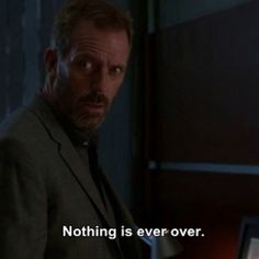 House...yeah, right! Your show is over! Dang it! I miss House =(  <----- it isn't over for me, it will never be over