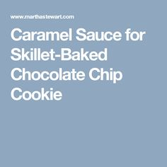 Caramel Sauce for Skillet-Baked Chocolate Chip Cookie