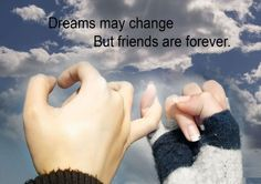 """""""Dreams may change, but friends are forever."""" it just changes from this friend to another. """"just kidding""""! You know, it's hard to find a true friend. Also, keeping the friendship relationship tight…"""