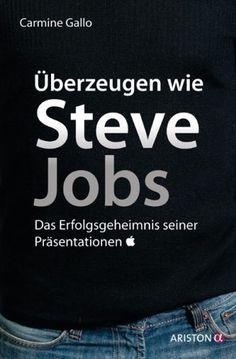 """""""Überzeugen wie Steve Jobs"""" - Das Erfolgsgeheimnis seiner Präsentationen - von Carmine Gallo ---> Von Steve Jobs kann man noch viel lernen!"""