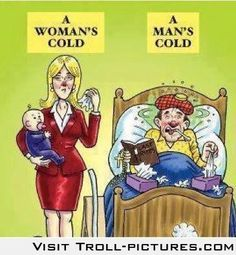 Difference between Women's and Men's cold....figured I have a lot of people to relate to this right now.