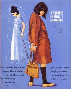 Vintage fashion illustration.  A square in Mod's Clothing by Amanda Blair.  She dressed like a mod, spoke like a mod - acted like a mod. But something bothered her...  ... she couldn't help longing to dress up something like a bit of a square.