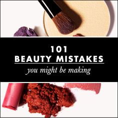 101 Common Beauty Mistakes You Might Be Making
