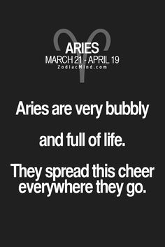 Aries are very bubbly and full of life. They spread this cheer everywhere they go. #Aries
