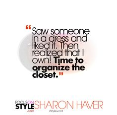 """Saw someone in a dress and liked it. Then realized that I own! Time to organize the closet.""  For more daily stylist tips + style inspiration, visit: https://focusonstyle.com/styleword/ #fashionquote #styleword"