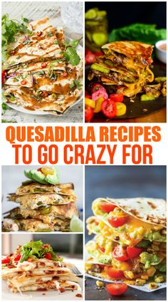 Yummy Quesadilla Recipes to go Crazy for - Family Fresh Meals