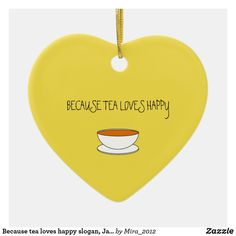 Because tea loves happy slogan, Japanese-style cup Ceramic Ornament Tea Quotes, Happy Quotes, Happy Tea, Japanese Tea Cups, Heart Ornament, Quotes For Kids, Get Well, Japanese Style, Gifts For Friends