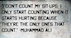 I don't count my sit ups...