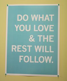 DO WHAT YOU LOVE & THE REST WILL FOLLOW