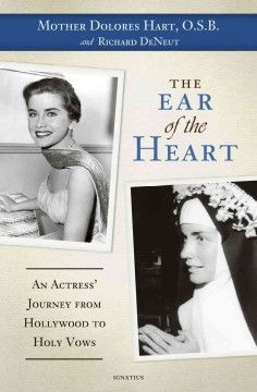 Dolores Hart, former actress who starred with Elvis Presley and later became nun.  Her book: The Ear of the Heart by Dolores Hart July 2013