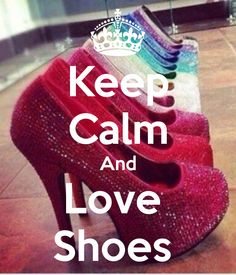 KEEP CALM AND LOVE SHOES. Another original poster design created with the Keep Calm-o-matic. Buy this design or create your own original Keep Calm design now. Keep Calm Posters, Keep Calm Quotes, Keep Calm Wallpaper, Keep Clam, Keep Calm Signs, Keep Calling, Stay Calm, Keep Calm And Love, Calm Down