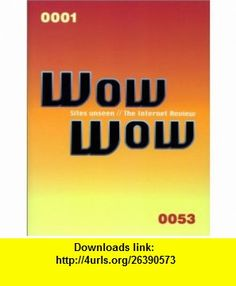 Wow Wow Sites Unseen - The Internet Review (9781856692076) Peter Miles, Richard Preston , ISBN-10: 1856692078  , ISBN-13: 978-1856692076 ,  , tutorials , pdf , ebook , torrent , downloads , rapidshare , filesonic , hotfile , megaupload , fileserve
