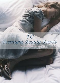 10 overnight beauty tips that will help you wake up with soft skin, bright eyes, perfect waves and more.