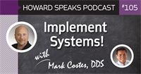 Implement Systems! with Mark Costes, DDS : Howard Speaks Podcast #105 - Howard Speaks - Dentaltown