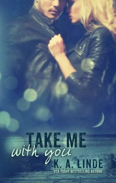 Take Me With You by K.A. Linde http://abookaddictsdelight.tumblr.com/post/101247577522/take-me-with-you-k-a-linde-cover-reveal
