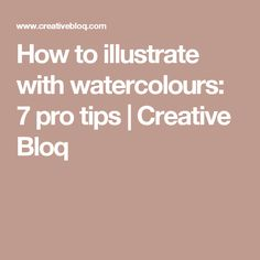 How to illustrate with watercolours: 7 pro tips | Creative Bloq