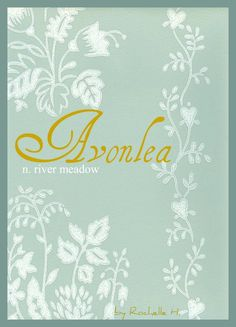 Girl Name: Avonlea. Origin: English. Meaning: River Meadow. http://www.pinterest.com/vintagedaydream/baby-names/