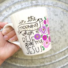 Christian Coffee Mug - When I Rise - In the Morning When I Rise Give Me Jesus - Hand Painted Mug - Tea Mug - Hand Painted Coffee Mug - Mug
