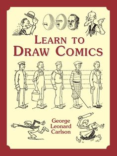 Learn to Draw Comics by George Leonard Carlson  This user-friendly guide from the 1930s offers aspiring cartoonists a wealth of practical advice. Rich in period flavor, it supplies the ageless foundations of comic art. Abundant illustrations and clear, nontechnical prose cover: creating expressions, attaining proportion and applying perspective, depicting anatomy, simple shading, achieving consistency, lettering, and writing a strip.