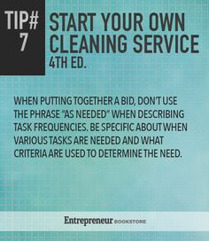 "Tips To Start Your Own Cleaning Service: Don't use the phrase ""as needed"" when putting together a bid."