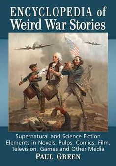 Encyclopedia of Weird War Stories: Supernatural and Science Fiction Elements in Novels, Pulps, Comics, Film, Tele...