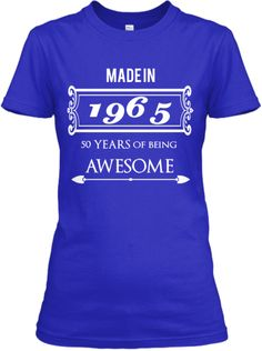 Made in 1965 - 50 Years of Being Awesome | Teespring  Hurry! Grab your 1965 shirt now and you'll get a $5 discount. Not in stores.
