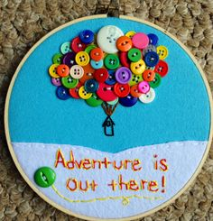 "Disney's UP party ideas. I love this gorgeous piece as it could be incorporated into a giant badge for either an incredible wedding favor or even an awesome children's birthday party gift!. Plus it's one of the most famous up quotes! ""Adventure is out there""."