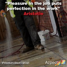 """Pleasure in the job puts perfection in the work"" Aristotle Weekend Motivation, Landscaping Tips, Latest Technology"
